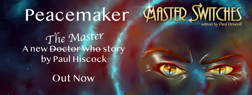 Peacemaker: A new Doctor Who/The Master story by Paul Hiscock - Out Now