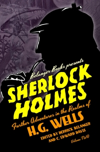 Sherlock Holmes: Further Adventures in the Realms of H.G. Wells: Volume Two - Cover